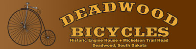 Deadwood Bicycles - 180 Sherman Street - Deadwood, South Dakota - 605.578.1345